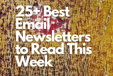 25+ Best Email Newsletters to Read This Week